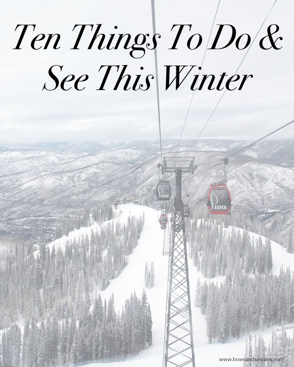 Bows & Sequins' Winter Bucket List: The Top Ten Things to Do & See