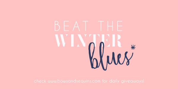 Bows & Sequins Beat the Winter Blues Giveaway Series