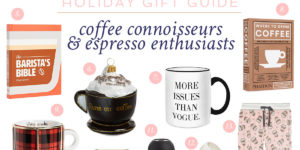 Gift Guide #11: Coffee Connoisseurs & Espresso Enthusiasts